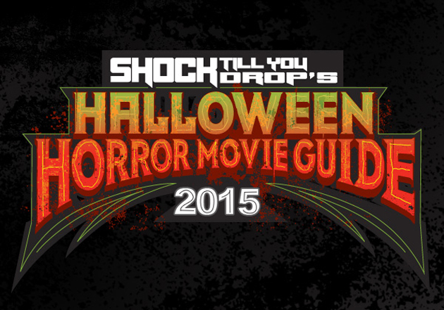 Shock Till You Drop's 2015 Halloween Horror Movie Guide – A Look at 30 Films!