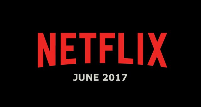 Netflix June 2017 Movie and TV Titles Announced