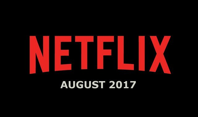 Netflix August 2017 Movie and TV Titles Announced