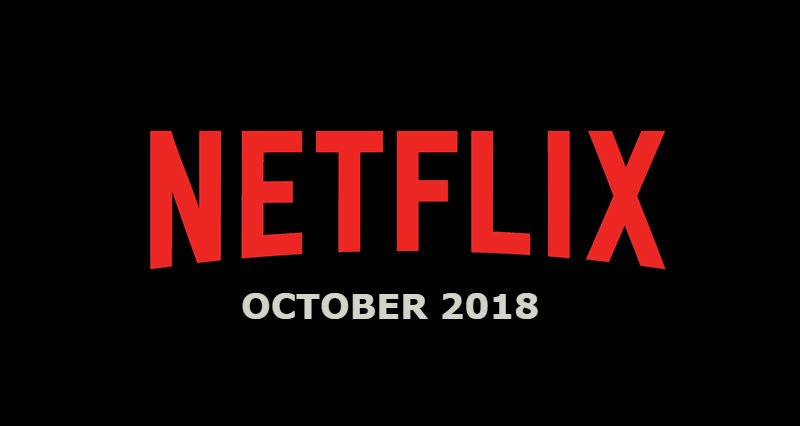 New Netflix October 2018 Movie and TV Titles Announced